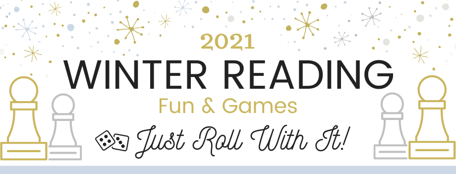 2021 Winter Reading. Fun and Games: Just Roll with It