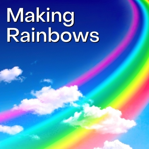 Making Rainbows