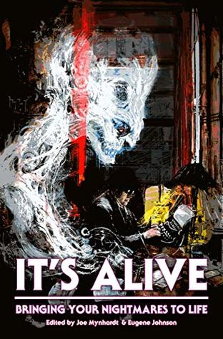 It's Alive: Bringing Your Nightmares to Life by Joe Mynhardt and Eugene Johnson