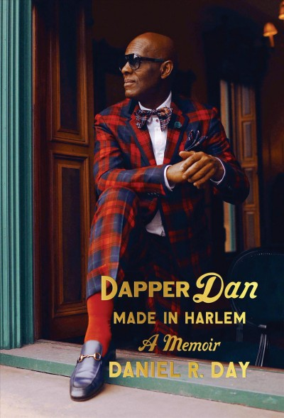 Dapper Dan Made in Harlem by Daniel R. Day
