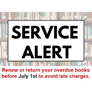 Service alert: renew or return your overdue books before July 1st to avoid late charges.