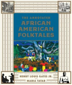 The Annotated African American Folktales Henry Louis Gates, Jr., and Maria Tatar
