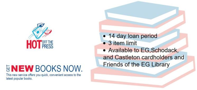 Hot off the press. Get new books now! 14 day loan period. 3 item limit. Available to EG Schodack and Castleton cardholders and Friends of the EG Library.