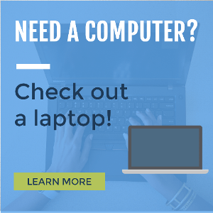 Need a computer?  Check out a laptop.  Learn more.
