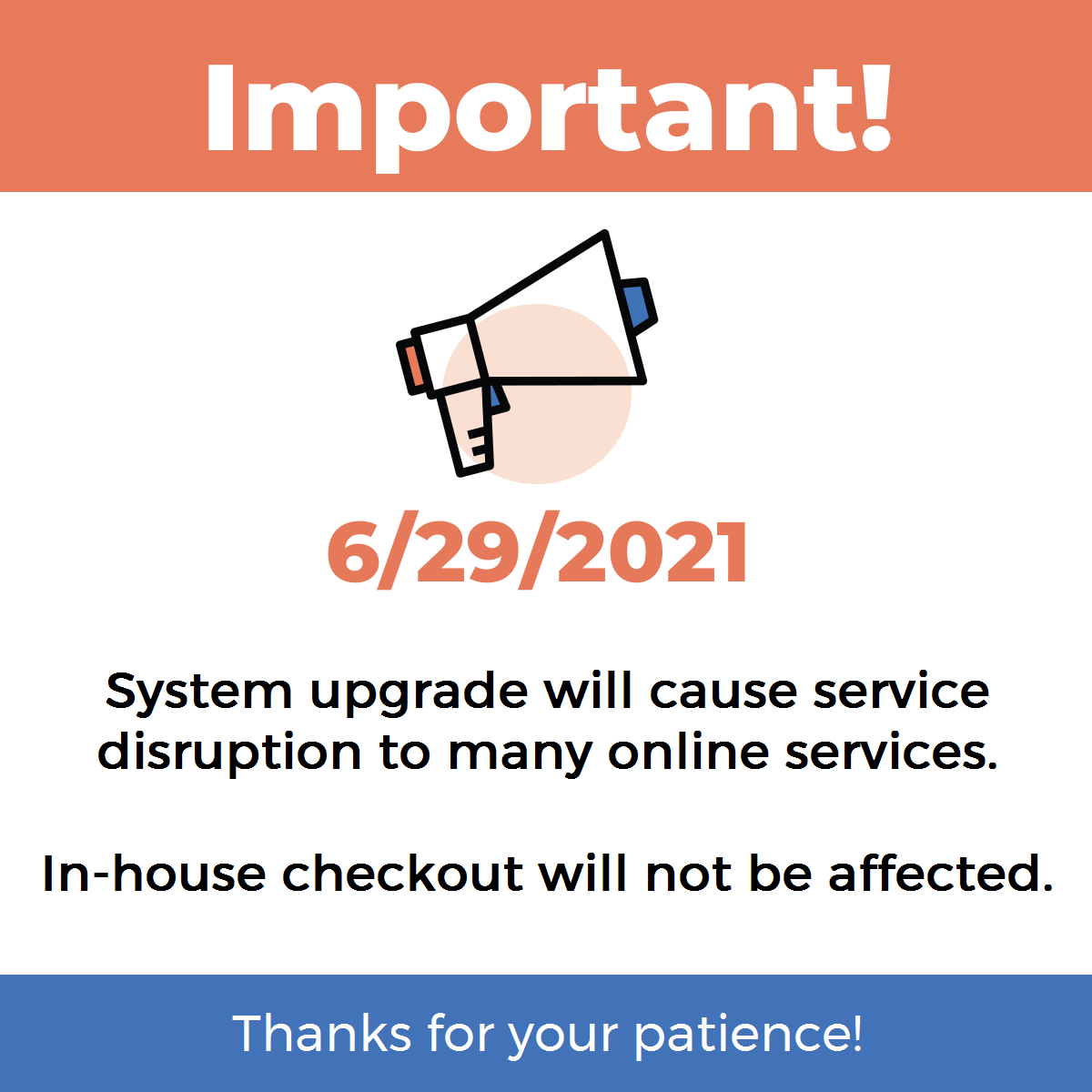 Important: On 6/29, a system upgrade will disrupt most of our online services.  In-house checkout will not be affected.