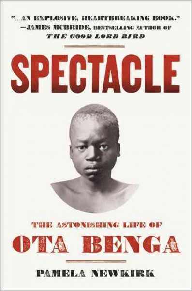 Spectacle: The Astonishing Life of Ota Benga by Pamela Newkirk