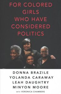 For Colored Girls Who Have Considered Politics by Donna Brazile, Yolanda Caraway, Leah Daughtry, and Minyon Moore, with Veronica Chambers