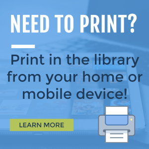 Need to print?  Print in the library from your home or mobile device.